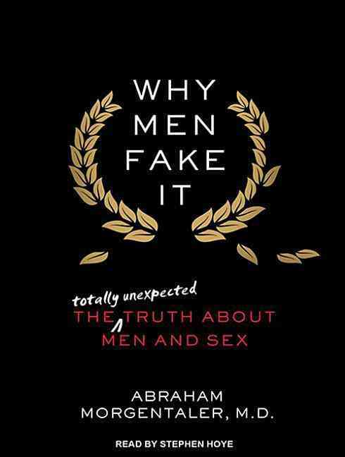 Why Men Fake It: The Totally Unexpected Truth About Men and Sex: Library Edition (CD-Audio)