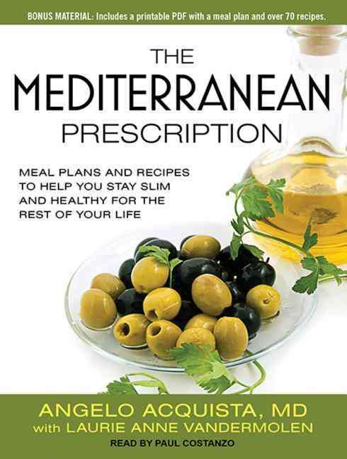 The Mediterranean Prescription: Meal Plans and Recipes to Help You Stay Slim and Healthy for the Rest of Your Life (CD-Audio)