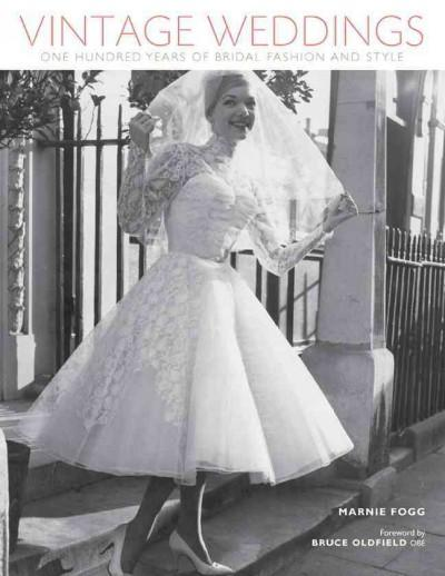 Vintage Weddings: One Hundred Years of Bridal Fashion and Style (Hardcover)