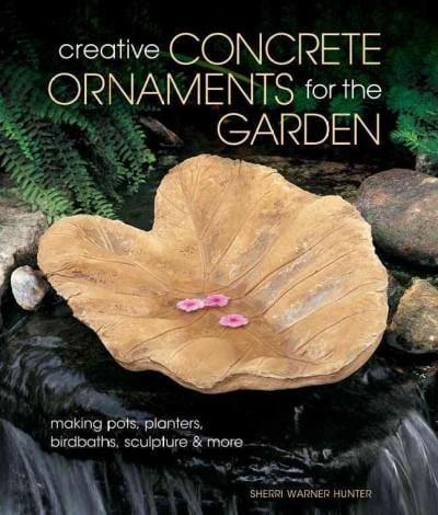 Creative Concrete Ornaments for the Garden: Making Pots, Planters, Birdbaths, Sculptures & More (Paperback)