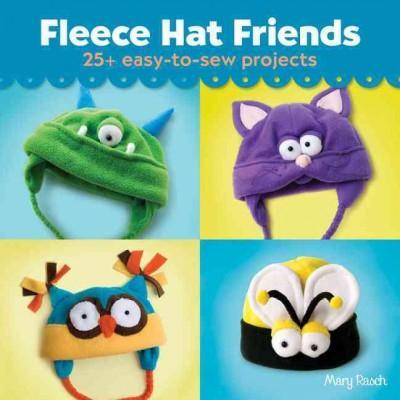 Fleece Hat Friends: 25+ Easy-to-Sew Projects (Paperback)