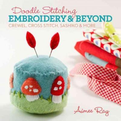 Doodle Stitching: Embroidery & Beyond: Crewel, Cross Stitch, Sashiko & More (Paperback)