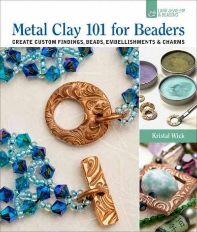 Metal Clay 101 for Beaders: Create Custom Findings, Beads, Embellishments & Charms (Paperback)