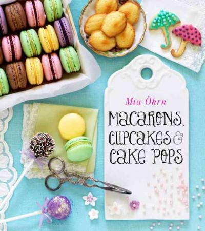 Macarons, Cupcakes & Cake Pops (Hardcover)