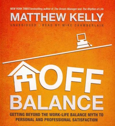 Off Balance: Getting Beyond the Work-Life Balance Myth to Personal and Professional Satisfaction (CD-Audio)