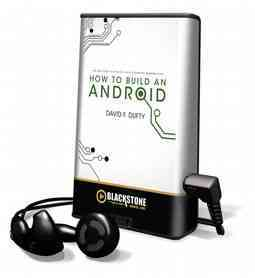How to Build an Android: The True Story of Philip K. Dick's Robotic Resurrection: Library... (Pre-recorded digital audio player)