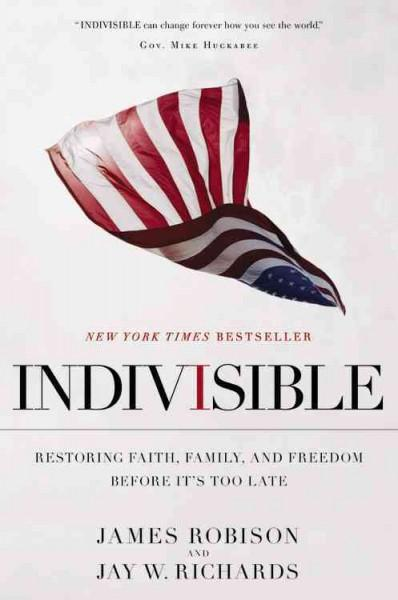 Indivisible: Restoring Faith, Family, and Freedom Before It's Too Late (Hardcover)