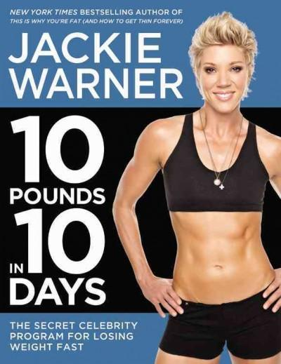 10 Pounds in 10 Days: The Secret Celebrity Program for Losing Weight Fast (Hardcover)