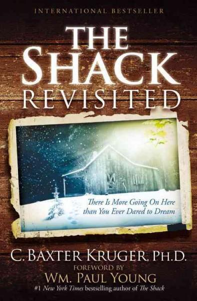 The Shack Revisited: There Is More Going on Here Than You Ever Dared to Dream (Paperback)