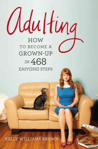 Adulting: How to Become a Grown-up in 468 Easyish Steps (Paperback)