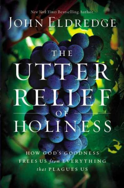 The Utter Relief of Holiness: How God's Goodness Frees Us from Everything That Plagues Us (Hardcover)