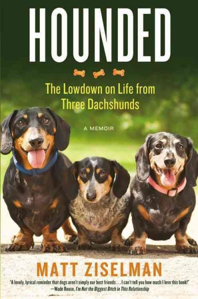 Hounded: The Lowdown on Life from Three Dachshunds (Hardcover)