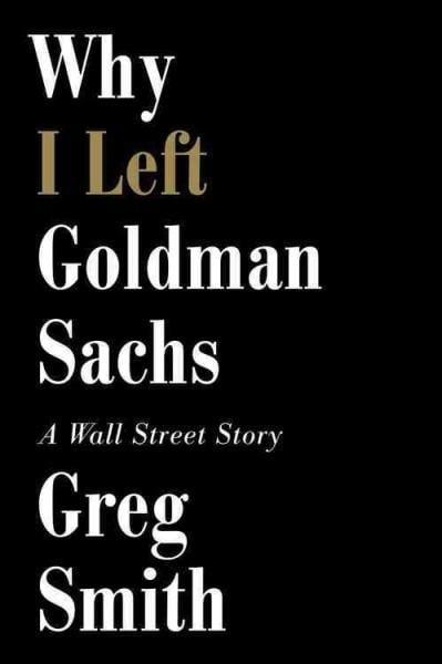 Why I Left Goldman Sachs: A Wall Street Story (Hardcover)