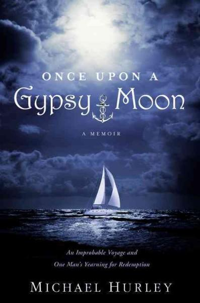 Once upon a Gypsy Moon: An Improbable Voyage and One Man's Yearning for Redemption (Hardcover)