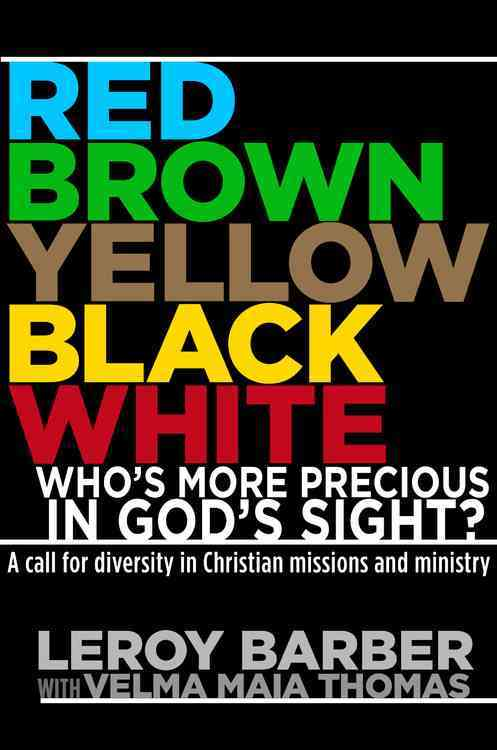 Red, Brown, Yellow, Black, White: Who's More Precious in God's Sight?: A Call for Diversity in Christian Missions... (Hardcover)
