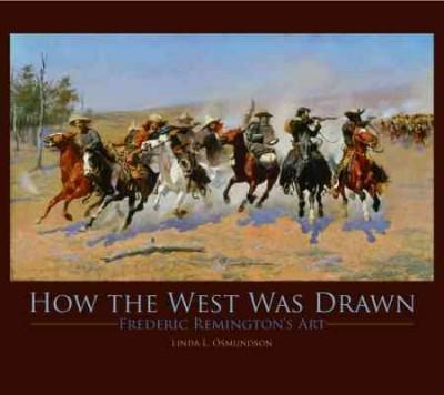 How the West Was Drawn: Frederic Remington's Art (Hardcover)