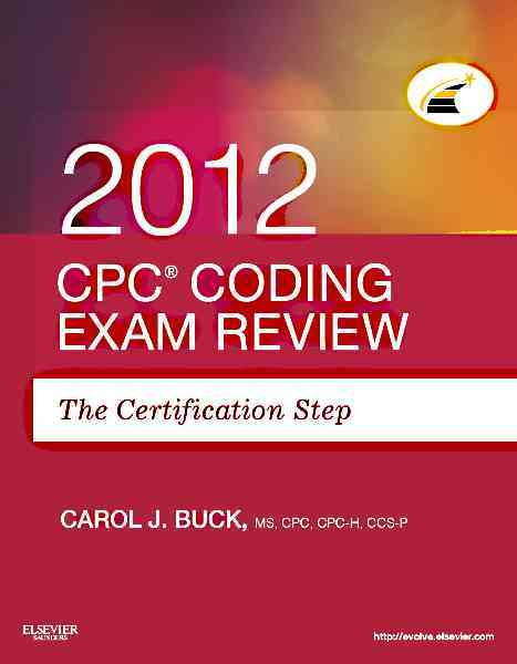 CPC Coding Exam Review 2012: The Certification Step