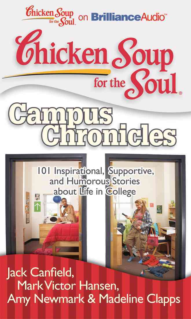 Chicken Soup for the Soul Campus Chronicles: 101 Inspirational, Supportive, and Humorous Stories About Life in Col... (CD-Audio)