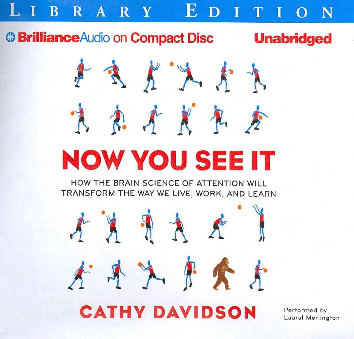 Now You See It: How the Brain Science of Attention Will Transform the Way We Live, Work, and Learn, Library Edition (CD-Audio)