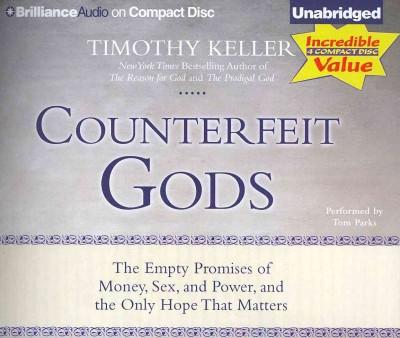 Counterfeit Gods: The Empty Promises of Money, Sex, and Power, and the Only Hope That Matters (CD-Audio)