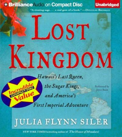 Lost Kingdom: Hawaii's Last Queen, the Sugar Kings, and America's First Imperial Adventure (CD-Audio)