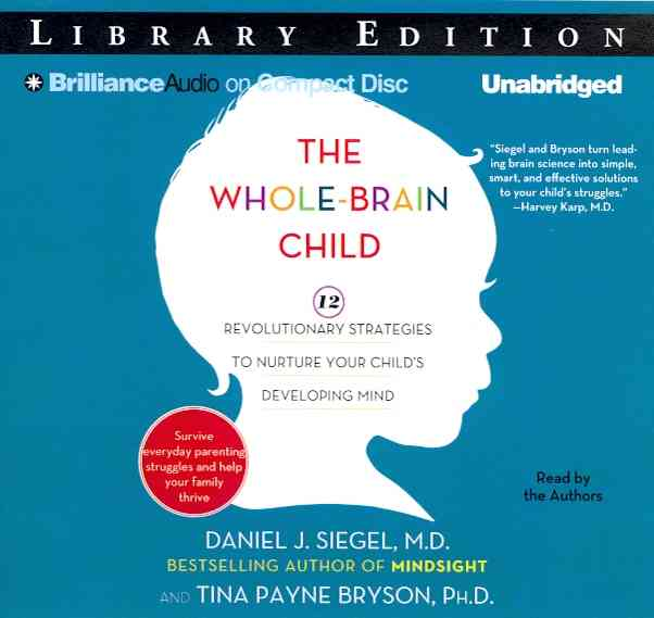 The Whole-Brain Child: 12 Revolutionary Strategies to Nurture Your Child's Developing Mind, Survive Everyday Paren... (CD-Audio)
