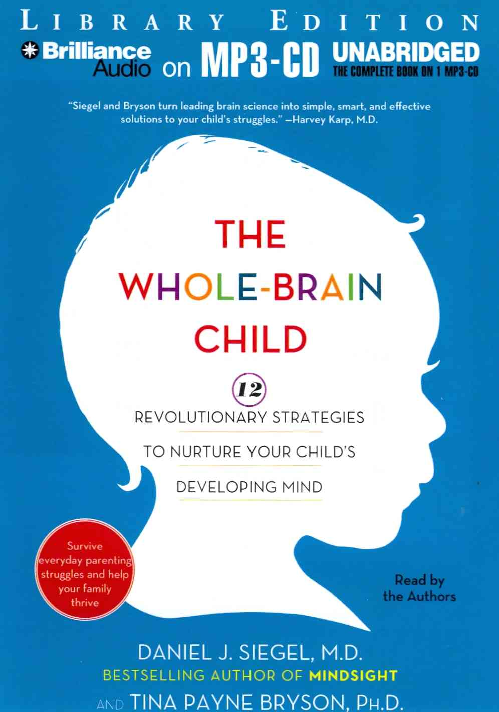The Whole-Brain Child: 12 Revolutionary Strategies to Nurture Your Child's Developing Mind: Survive Everyday Paren... (CD-Audio)