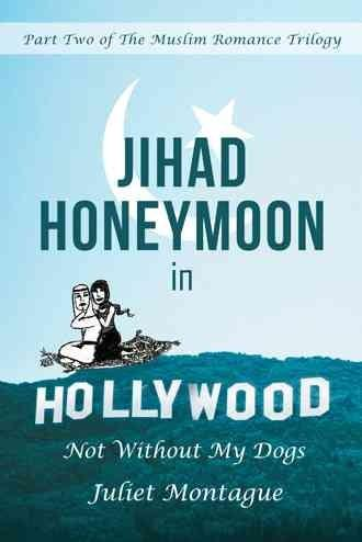 Jihad Honeymoon in Hollywood: Not Without My Dogs (Hardcover)