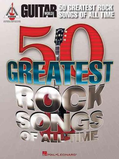 Guitar World 50 Greatest Rock Songs of All Time: Guitar Recorded Versions, Authentic Transcriptions With Notes an... (Paperback)