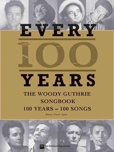 Woody Guthrie - Every 100 Years: 100 Years - 100 Songs (Paperback)