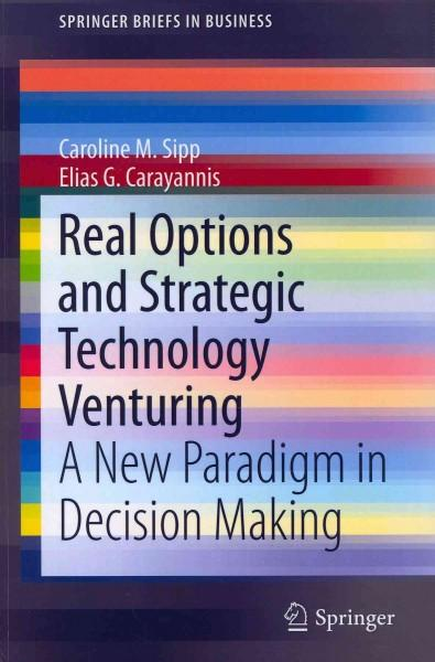 Real Options and Strategic Technology Venturing: A New Paradigm in Decision Making (Paperback)