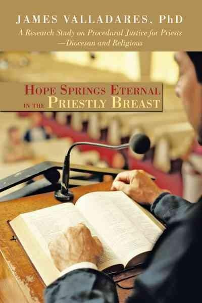 Hope Springs Eternal in the Priestly Breast: A Research Study on Procedural Justice for Priests—diocesan and Reli... (Hardcover)