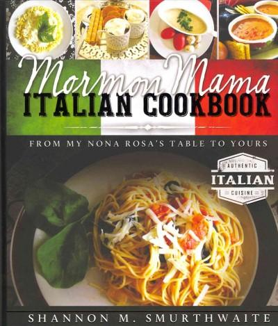 Mormon Mama Italian Cookbook: From My Nona Rosa's Table to Yours (Hardcover)