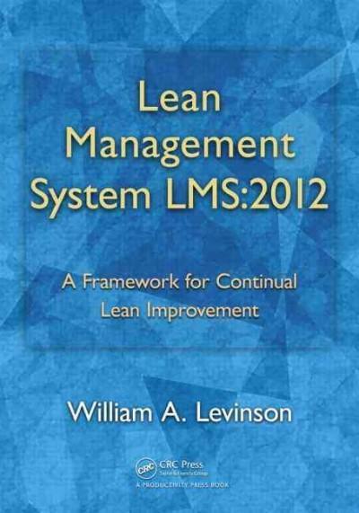 Lean Management System Lms: 2012: A Framework for Continual Lean Improvement (Paperback)