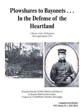 Plowshares to Bayonets in the Defense of the Heartland: A History of the 27th Regiment Mississippi Infantry, Csa (Paperback)