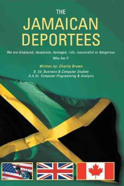 The Jamaican Deportees: We Are Displaced, Desperate, Damaged, Rich, Resourceful or Dangerous. Who Am I? (Paperback)