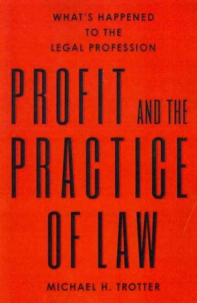 Profit and the Practice of Law: What's Happened to the Legal Profession (Paperback)