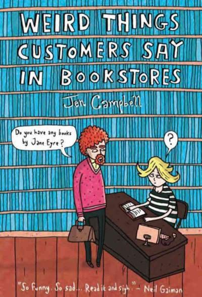 Weird Things Customers Say in Bookstores (Hardcover)