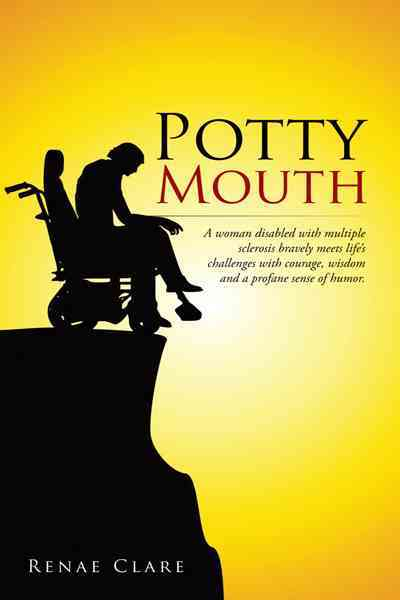 Potty Mouth: A Woman Disabled With Multiple Sclerosis Bravely Meets Life's Challenges With Courage, Wisdom, and a... (Paperback)