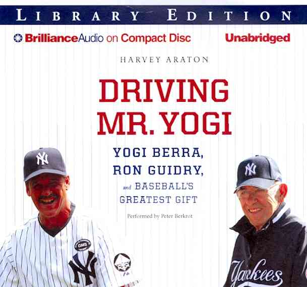 Driving Mr. Yogi: Yogi Berra, Ron Guidry, and Baseball's Greatest Gift, Library Edition (CD-Audio)