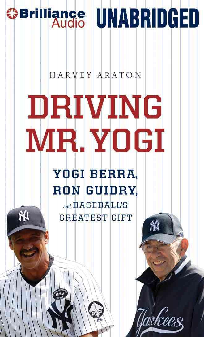 Driving Mr. Yogi: Yogi Berra, Ron Guidry, and Baseball's Greatest Gift, Library Edition (CD-Audio)