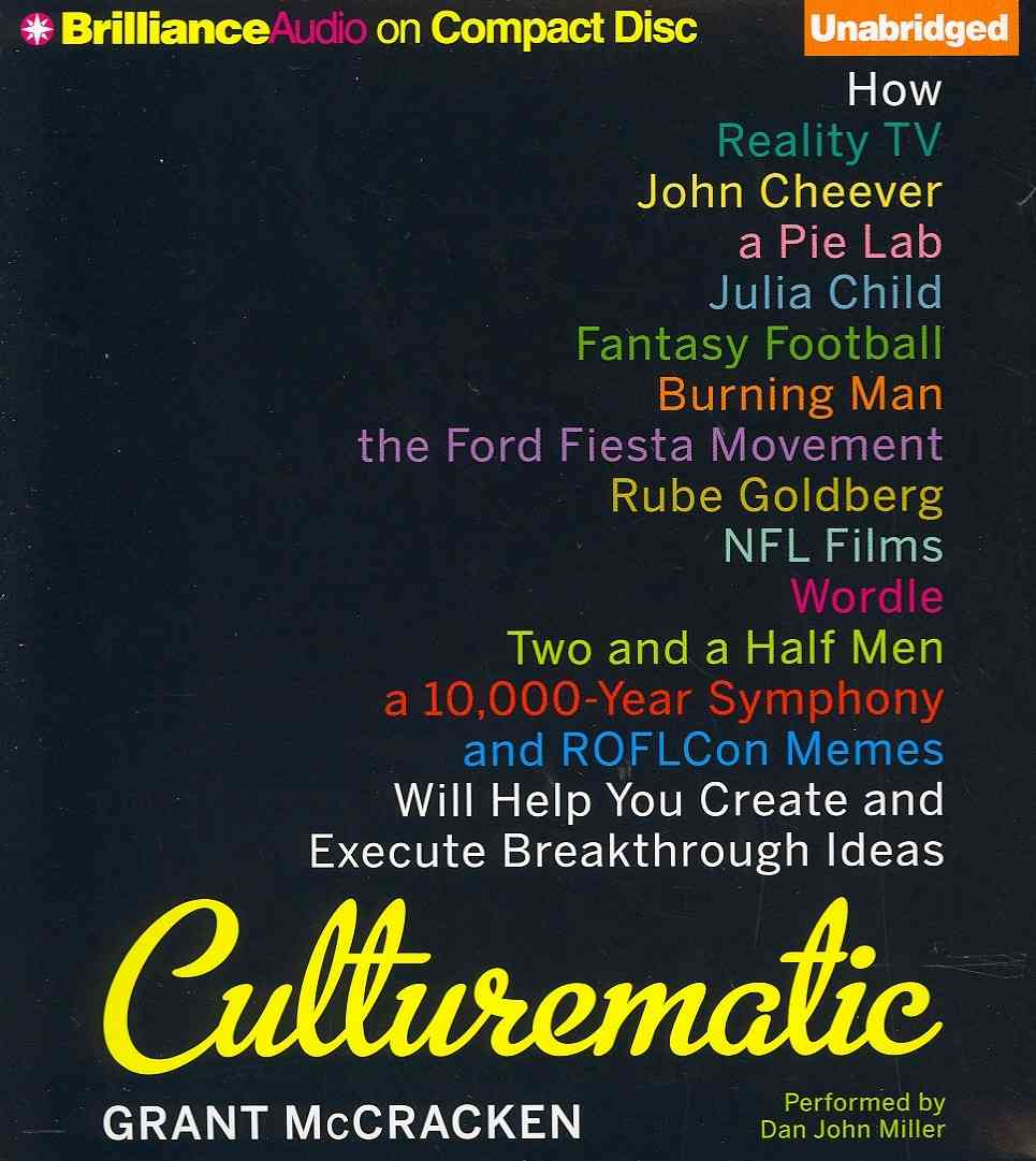 Culturematic: How Reality TV, John Cheever, a Pie Lab, Julia Child, Fantasy Football, Burning Man, the Ford Fiesta... (CD-Audio)