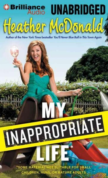 My Inappropriate Life: Some Material Not Suitable for Small Children, Nuns, or Mature Adults (CD-Audio)
