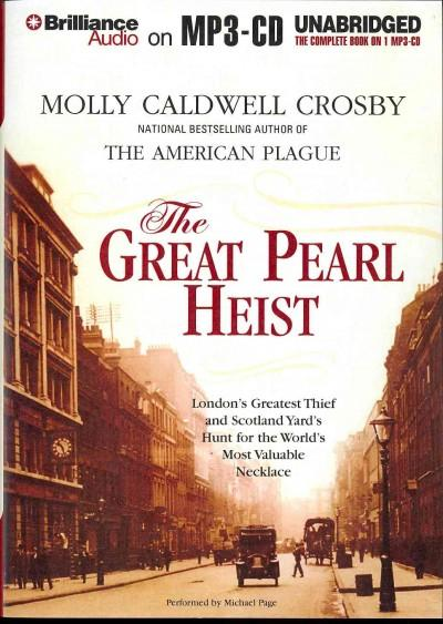 The Great Pearl Heist: London's Greatest Thief and Scotland Yard's Hunt for the World's Most Valuable Necklace (CD-Audio)