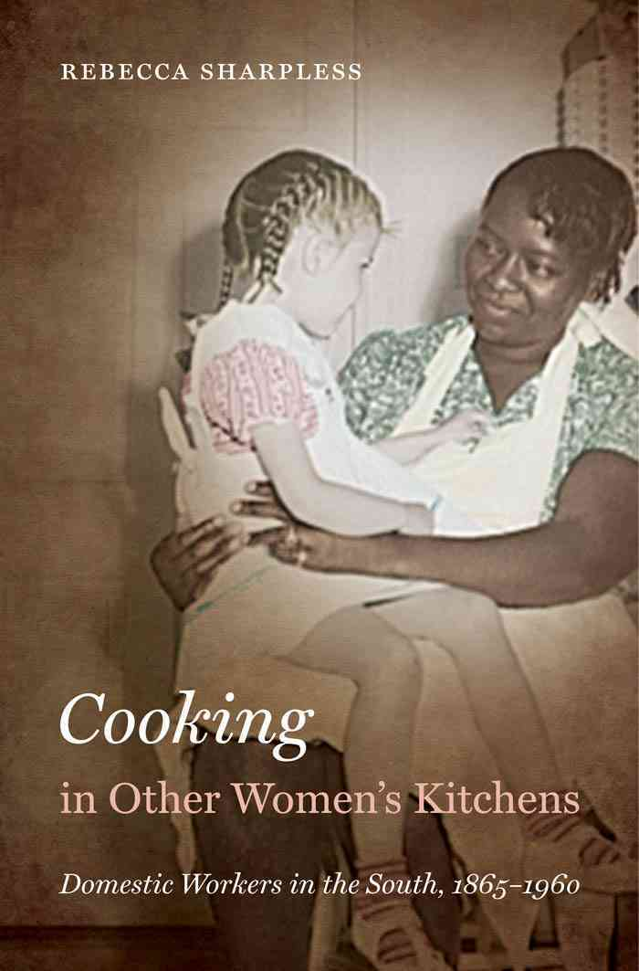 Cooking in Other Women's Kitchens: Domestic Workers in the South,1865-1960 (Paperback)