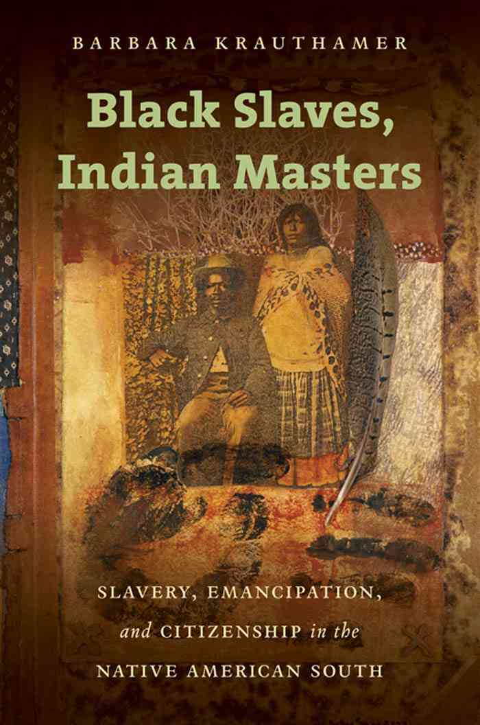 Black Slaves, Indian Masters: Slavery, Emancipation, and Citizenship in the Native American South (Hardcover)