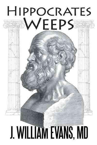 Hippocrates Weeps: An Indictment of Changes for the American Health-care System (Paperback)