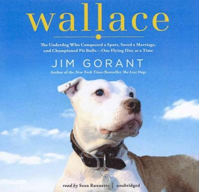 Wallace: The Underdog Who Conquered a Sport, Saved a Marriage, and Championed Pit Bulls--One Flying Disc at a Time... (CD-Audio)