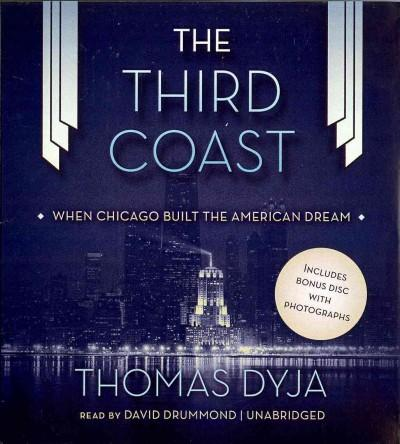The Third Coast: When Chicago Built the American Dream, Includes Bonus Disc with Photographs (CD-Audio)