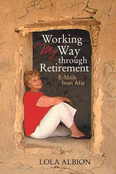 Working My Way Through Retirement: E-Mails from Afar (Hardcover)